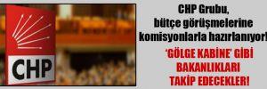 CHP Grubu, bütçe görüşmelerine komisyonlarla hazırlanıyor!