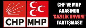 CHP ve MHP arasında 'gazilik unvanı' tartışması!