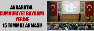 Ankara'da Cumhuriyet Bayramı yerine 15 Temmuz anması!