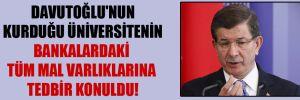 Davutoğlu'nun kurduğu üniversitenin bankalardaki tüm mal varlıklarına tedbir konuldu!