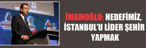İmamoğlu: Hedefimiz, İstanbul'u lider şehir yapmak!