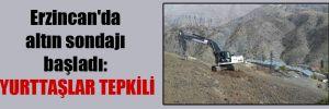 Erzincan'da altın sondajı başladı: Yurttaşlar tepkili