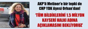 AKP'li Metiner'e bir tepki de CHP YDK üyesi Orhan'dan!