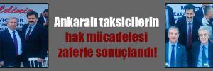 Ankaralı taksicilerin hak mücadelesi zaferle sonuçlandı!
