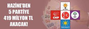 Hazine'den 5 partiye 419 milyon TL akacak!