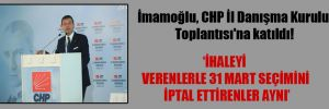 İmamoğlu, CHP İl Danışma Kurulu Toplantısı'na katıldı!