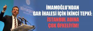 İmamoğlu'ndan Gar ihalesi için ikinci tepki: İstanbul adına çok öfkeliyim!