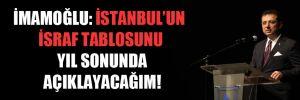 İmamoğlu: İstanbul'un israf tablosunu yıl sonunda açıklayacağım!