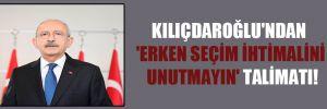 Kılıçdaroğlu'ndan 'Erken seçim ihtimalini unutmayın' talimatı!