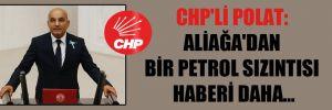 CHP'li Polat: Aliağa'dan bir petrol sızıntısı haberi daha…