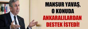 Mansur Yavaş, o konuda Ankaralılardan destek istedi!