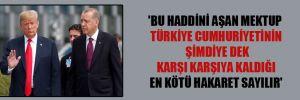 'Bu haddini aşan mektup Türkiye Cumhuriyetinin şimdiye dek karşı karşıya kaldığı en kötü hakaret sayılır'