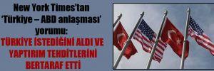 New York Times'tan 'Türkiye – ABD anlaşması' yorumu: Türkiye istediğini aldı ve yaptırım tehditlerini bertaraf etti