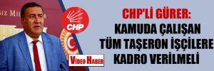 CHP'li Gürer: Kamuda çalışan tüm taşeron işçilere kadro verilmeli