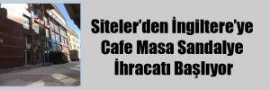 Siteler'den İngiltere'ye Cafe Masa Sandalye İhracatı Başlıyor
