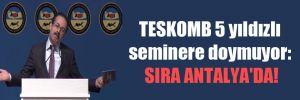 TESKOMB 5 yıldızlı seminere doymuyor: Sıra Antalya'da!
