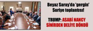 Beyaz Saray'da 'gergin' Suriye toplantısı! Trump: Asabi Nancy sinirden deliye döndü