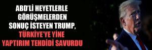 ABD'li heyetlerle görüşmelerden sonuç isteyen Trump, Türkiye'ye yine yaptırım tehdidi savurdu!