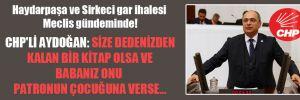 CHP'li Aydoğan: Size dedenizden kalan bir kitap olsa ve babanız onu patronun çocuğuna verse…