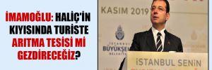 İmamoğlu: Haliç'in kıyısında turiste arıtma tesisi mi gezdireceğiz?