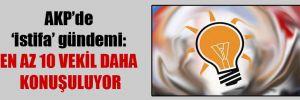 AKP'de 'istifa' gündemi: En az 10 vekil daha konuşuluyor