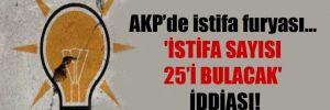 AKP'de istifa furyası… 'İstifa sayısı 25'i bulacak' iddiası!