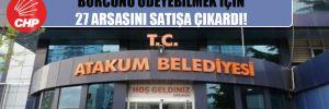 CHP'li belediye 32 milyon 374 bin liralık borcunu ödeyebilmek için 27 arsasını satışa çıkardı!