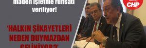 CHP'li Özer: Her yıl en az 10 bin maden işletme ruhsatı veriliyor!