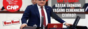 CHP'li Barut: Batan ekonomi yaşamı cehenneme çevirdi!