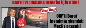 CHP'li Barut inanılmaz skandalı Meclis'e taşıdı!
