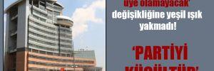 CHP PM 'Eğitim almayan üye olamayacak' değişikliğine yeşil ışık yakmadı!