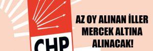 CHP sahaya iniyor! Az oy alınan iller mercek altına alınacak!