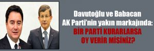Davutoğlu ve Babacan AK Parti'nin yakın markajında: Bir parti kurarlarsa oy verir misiniz?