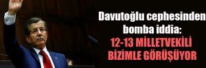 Davutoğlu cephesinden bomba iddia: 12-13 milletvekili bizimle görüşüyor
