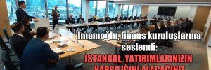 İmamoğlu, finans kuruluşlarına seslendi: İstanbul, yatırımlarınızın karşılığını alacağınız öncü bir kenttir!