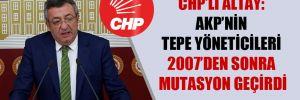 CHP'li Altay: AKP'nin tepe yöneticileri 2007'den sonra mutasyon geçirdi