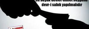 Türkiye tarihinin en büyük devlet-millet soygunu devr-i sabık yapılmalıdır