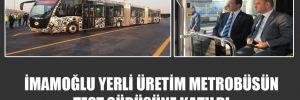 İmamoğlu yerli üretim metrobüsün test sürüşüne katıldı!