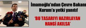 İmamoğlu'ndan Çevre Bakanı Kurum'a yetki yanıtı!