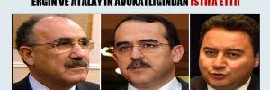 Erdoğan'ın avukatları Babacan, Ergin ve Atalay'ın avukatlığından istifa etti!