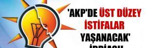 'AKP'de üst düzey istifalar yaşanacak' iddiası!