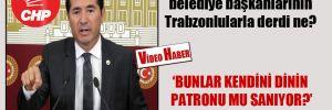 CHP'li Kaya: AKP'li belediye başkanlarının Trabzonlularla derdi ne?