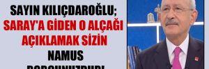 Sayın Kılıçdaroğlu; Saray'a giden o alçağı açıklamak sizin namus borcunuzdur!