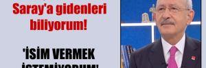 Kılıçdaroğlu: Saray'a gidenleri biliyorum! 'İsim vermek istemiyorum'