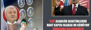 'CHP asansör denetimlerini rant kapısı olarak mı görüyor' iddiasına Kılçdaroğlu ne yanıt verecek?