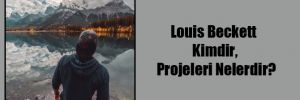 Louis Beckett Kimdir, Projeleri Nelerdir?