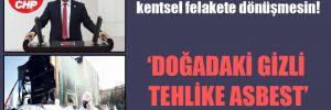 CHP'li Polat: Kentsel dönüşüm kentsel felakete dönüşmesin!