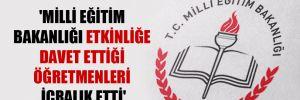 'Milli Eğitim Bakanlığı etkinliğe davet ettiği öğretmenleri icralık etti'