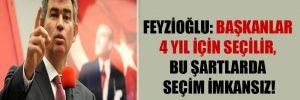 Feyzioğlu: Başkanlar 4 yıl için seçilir, bu şartlarda seçim imkansız!