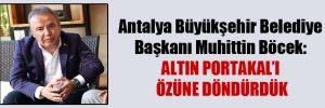 Antalya Büyükşehir Belediye Başkanı Muhittin Böcek: Altın Portakal'ı özüne döndürdük